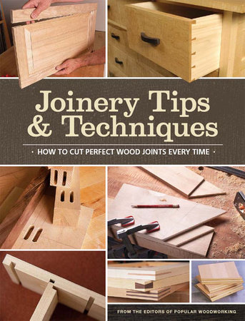 Joinery Tips & Techniques by Popular Woodworking