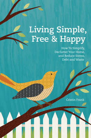 Living Simple, Free & Happy by Cristin Frank