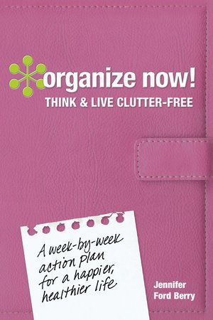 Organize Now! Think and Live Clutter Free by Jennifer Ford Berry