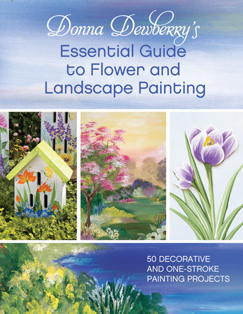 Donna Dewberry's Essential Guide to Flower and Landscape Painting by Donna Dewberry