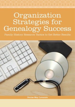 Organization Strategies for Genealogy Success by Denise May Levenick