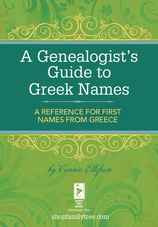 A Genealogist's Guide to Greek Names by Connie Ellefson