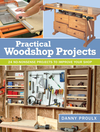 Practical Woodshop Projects by Danny Proulx