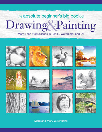 The Absolute Beginner's Big Book of Drawing and Painting by Mark Willenbrink and Mary Willenbrink