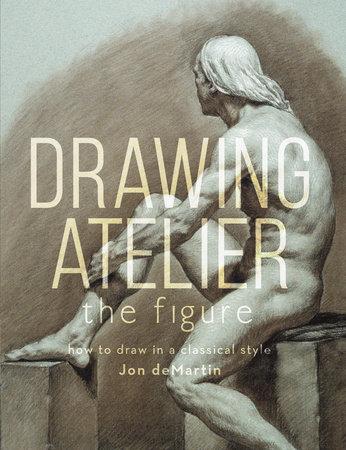 Drawing Atelier - The Figure by Jon deMartin