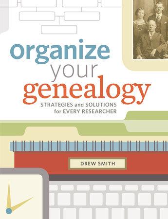 Organize Your Genealogy by Drew Smith