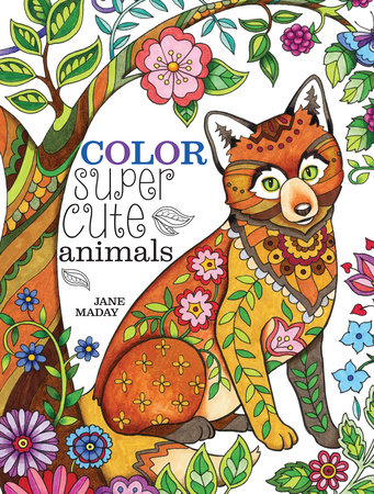 Color Super Cute Animals by Jane Maday