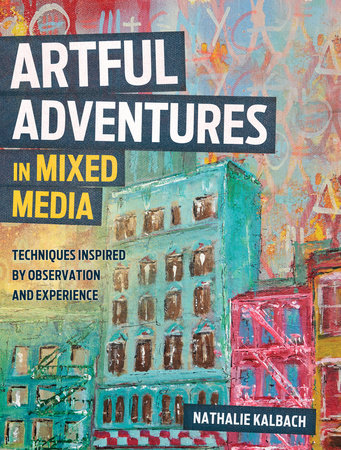 Artful Adventures in Mixed Media by Nathalie Kalbach