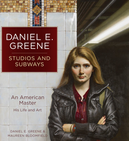 Daniel E. Greene Studios and Subways by Daniel Greene and Maureen Bloomfield