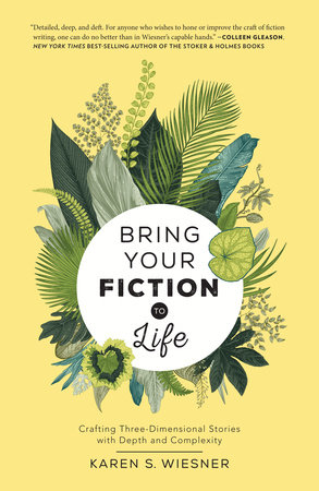 Bring Your Fiction to Life by Karen S. Wiesner
