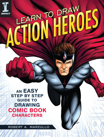 Learn to Draw Action Heroes by Robert A. Marzullo