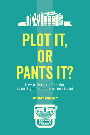 Plot It, or Pants It? by Ray Rhamey