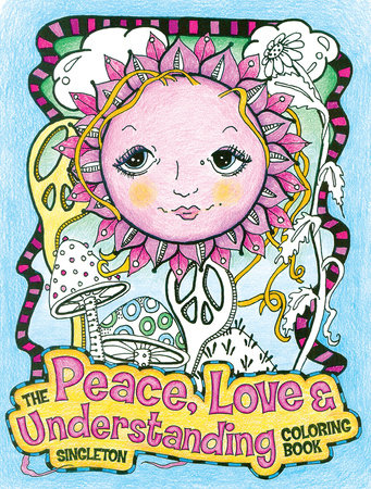The Peace, Love and Understanding Coloring Book by Singleton