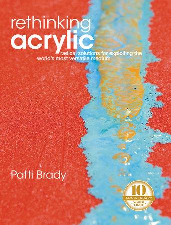 Rethinking Acrylic by Patti Brady