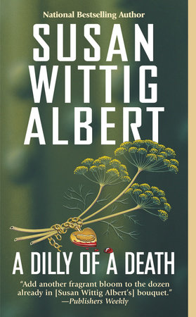 Dilly of a Death by Susan Wittig Albert