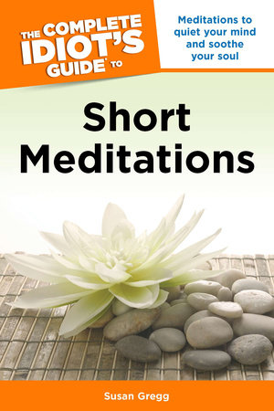 The Complete Idiot's Guide to Short Meditations by Susan Gregg