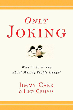 Only Joking by Jimmy Carr and Lucy Greeves