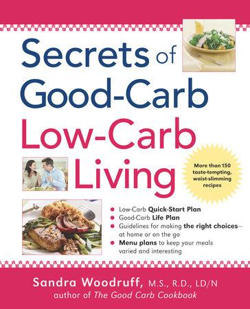 Secrets of Good-Carb/Low-Carb Living by Sandra Woodruff
