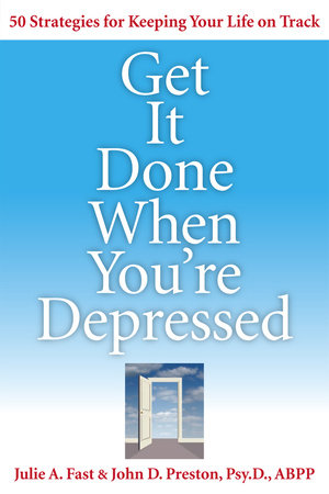 Get It Done When You're Depressed by Julie A. Fast and John Preston