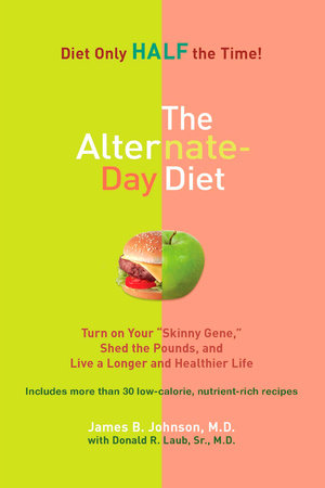 The Alternate-Day Diet by James B. Johnson M.D. and Donald R. Laub Sr. M.D.