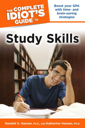 The Complete Idiot's Guide to Study Skills by Randall S. Hansen