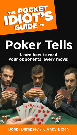 The Pocket Idiot's Guide to Poker Tells by Bobbi Dempsey and Andy Bloch