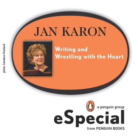 Writing and Wrestling with the Heart by Jan Karon