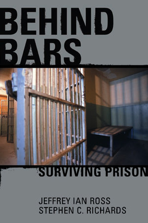 Behind Bars by Jeffrey Ian Ross Ph.D. and Stephen C. Richards Ph.D.