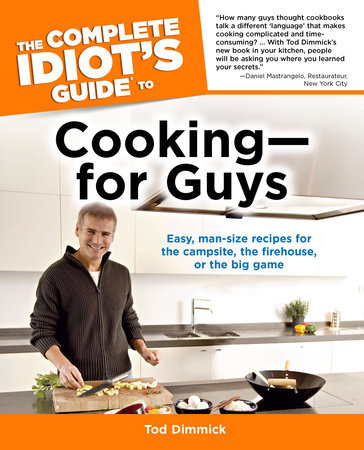 The Complete Idiot's Guide to Cooking for Guys by Tod Dimmick