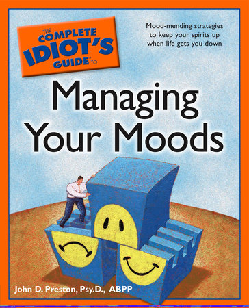 The Complete Idiot's Guide to Managing Your Moods by John Preston