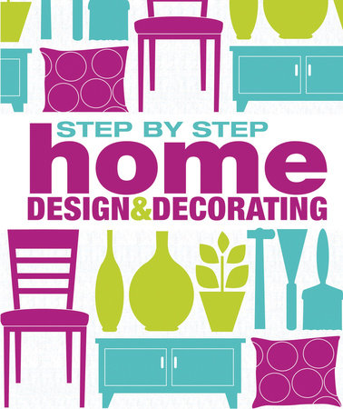 Step-by-Step Home Design and Decorating by DK