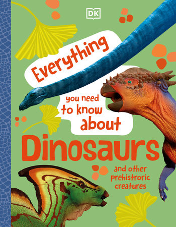 Everything You Need to Know about Dinosaurs by DK and John Woodward