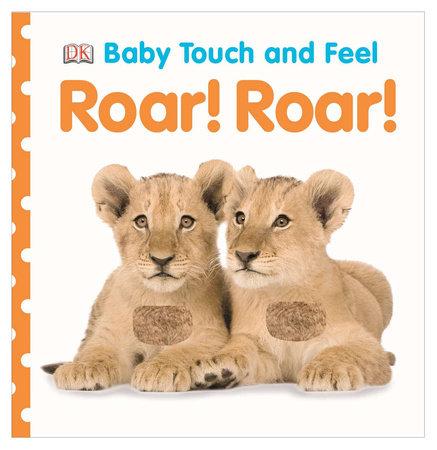 Baby Touch and Feel: Roar! Roar! by DK