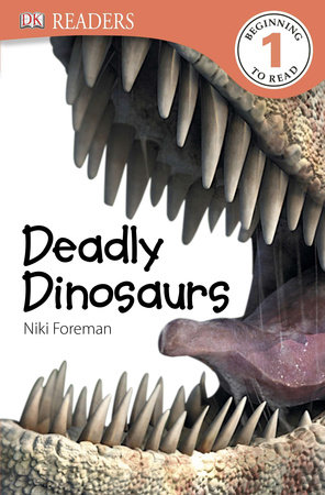 DK Readers L1: Deadly Dinosaurs by Niki Foreman and DK