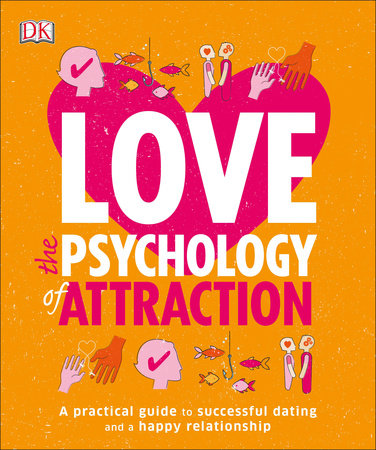 Love: The Psychology of Attraction by DK