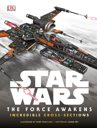 Star Wars: The Force Awakens Incredible Cross-Sections by Jason Fry