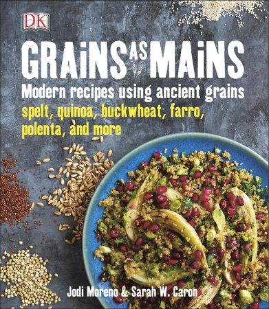 Grains as Mains by Jodi Moreno and Sarah W. Caron