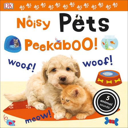 Noisy Pets Peekaboo! by DK