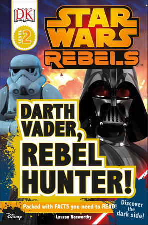 DK Readers L2: Star Wars Rebels: Darth Vader, Rebel Hunter! by Lauren Nesworthy
