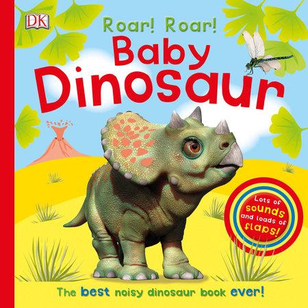 Roar! Roar! Baby Dinosaur by DK
