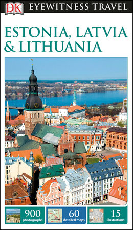 DK Eyewitness Estonia, Latvia and Lithuania by DK Eyewitness