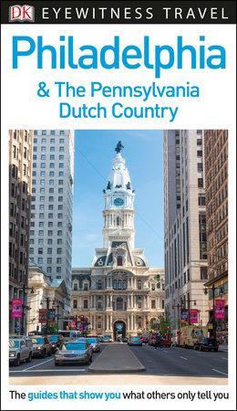DK Eyewitness Philadelphia and the Pennsylvania Dutch Country by DK Eyewitness