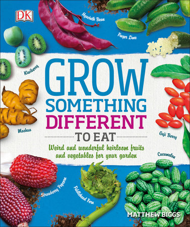 Grow Something Different to Eat by Matthew Biggs