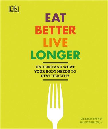 Eat Better, Live Longer by Sarah Brewer and Juliette Kellow
