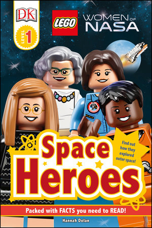 DK Readers L1: LEGO® Women of NASA: Space Heroes by Hannah Dolan