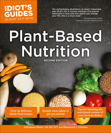 Plant-Based Nutrition, 2E by Julieanna Hever M S , R D , Raymond J  Cronise  | PenguinRandomHouse com: Books