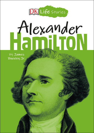 DK Life Stories: Alexander Hamilton by James Buckley, Jr.