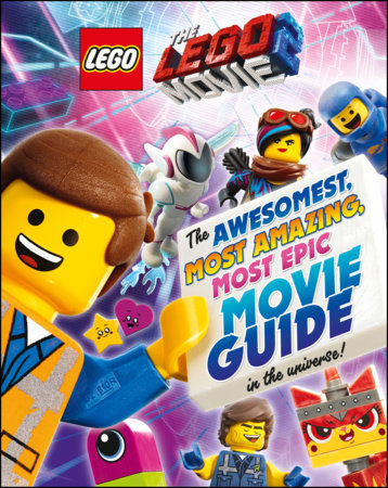 The LEGO® Movie 2 : The Awesomest, Most Amazing, Most Epic Movie Guide in the Universe! by DK and Helen Murray