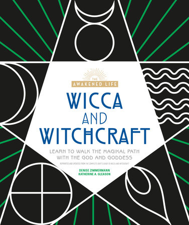 Wicca and Witchcraft by Denise Zimmermann, Katherine A  Gleason |  PenguinRandomHouse com: Books
