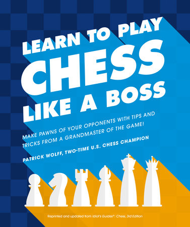 Learn to Play Chess Like a Boss by Patrick Wolff